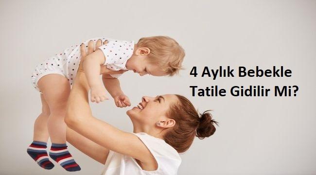 4 Aylık Bebekle Tatile Gidilir Mi?