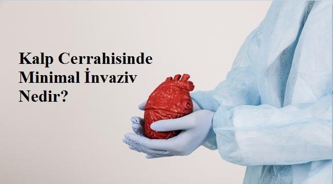 Kalp Cerrahisinde Minimal İnvaziv Nedir?