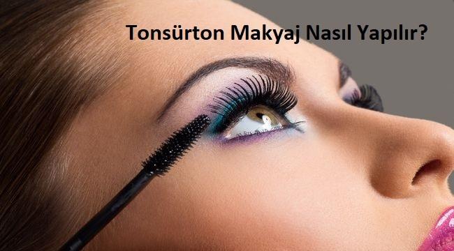 Tonsürton Makyaj Nasıl Yapılır?