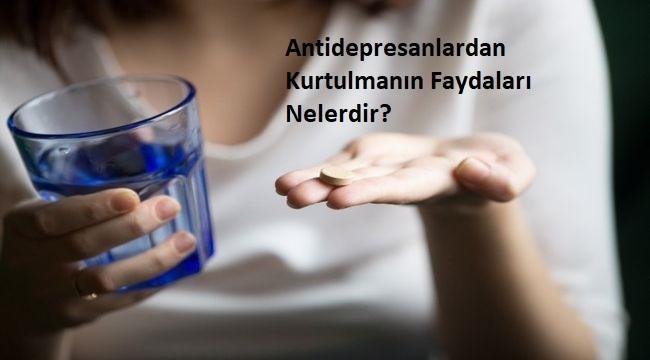 Antidepresanlardan Kurtulmanın Faydaları Nelerdir?