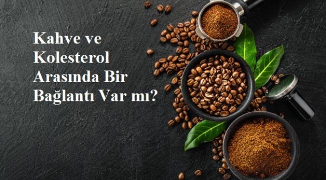 Kahve ve Kolesterol Arasında Bir Bağlantı Var mı?