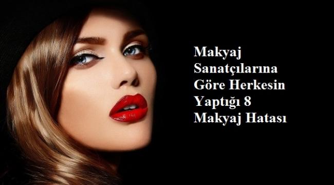 Makyaj Sanatçılarına Göre Herkesin Yaptığı 8 Makyaj Hatası