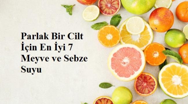Parlak Bir Cilt İçin En İyi 7 Meyve ve Sebze Suyu