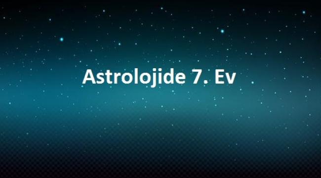 7. Ev Astrolojisi