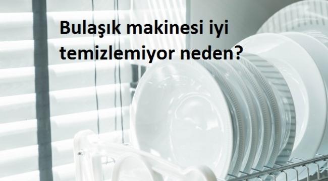 Bulaşık Makineniz Bulaşıklarınızı Temizlemediğinde Ne Yapmalısınız?