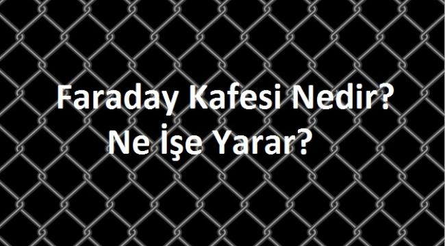 Faraday Kafesi Nedir? Ne İşe Yarar?