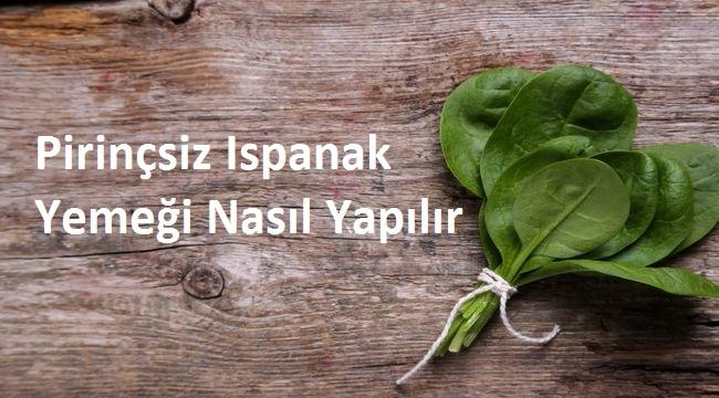 Pirinçsiz Ispanak Yemeği Nasıl Yapılır